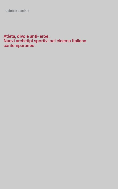 Atleta, divo e anti-eroe. Nuovi archetipi sportivi nel cinema italiano contemporaneo