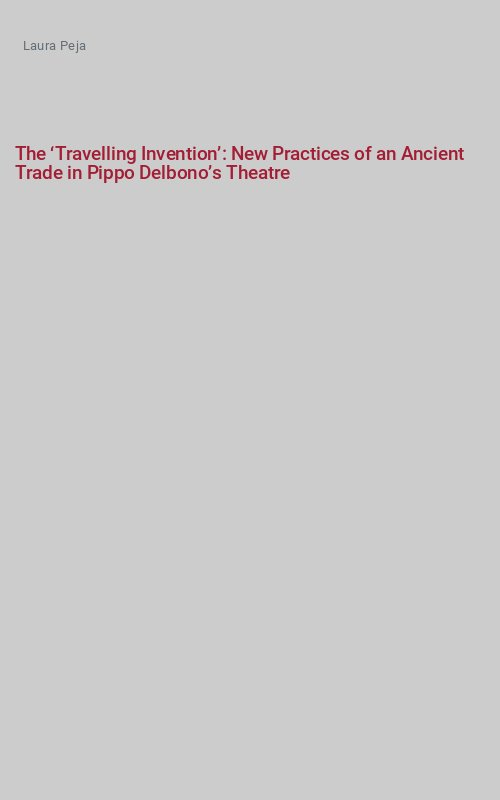 The 'Travelling Invention': New Practices of an Ancient Trade in Pippo Delbono's Theatre